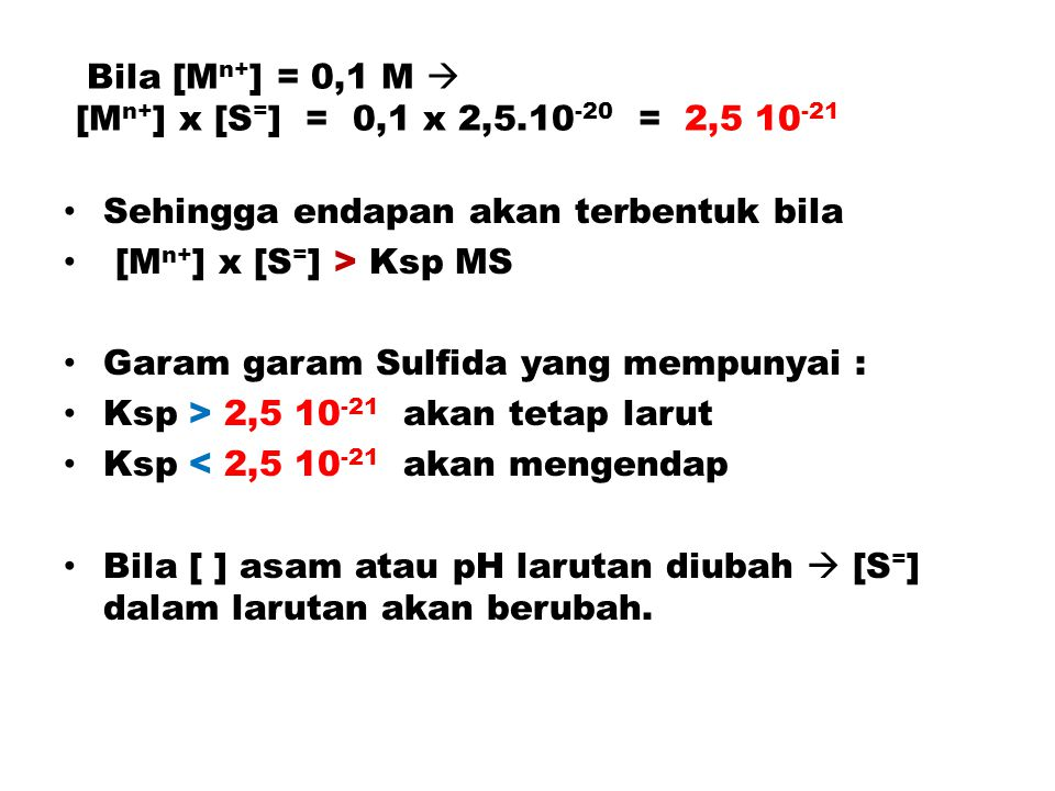 Bila [Mn+] = 0,1 M  [Mn+] x [S=] = 0,1 x 2,5.10-20 = 2,5 10-21